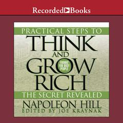 Practical Steps to Think and Grow Rich, the Secret Revealed by Napoleon Hill