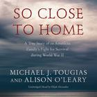 So Close to Home by Michael J. Tougias, Alison O'Leary