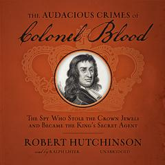 The Audacious Crimes of Colonel Blood by Robert Hutchinson