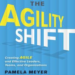 The Agility Shift by Pamela Meyer