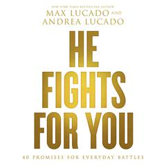 He Fights for You by Max Lucado, Andrea Lucado
