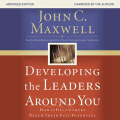 Developing the Leaders around You by John C. Maxwell