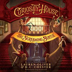 Curiosity House: The Screaming Statue by Lauren Oliver, H. C. Chester