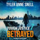Tough Justice: Betrayed  by Tyler Anne Snell