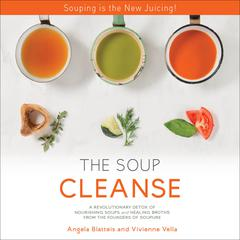 The Soup Cleanse by Angela Blatteis, Vivienne Vella