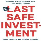 The Last Safe Investment by Bryan Franklin, Michael Ellsberg
