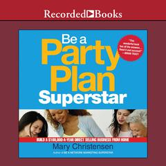 Be a Party Plan Superstar by Mary Christensen