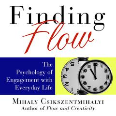 Finding Flow by Mihaly Csikszentmihalyi, Sean Pratt, Lloyd James