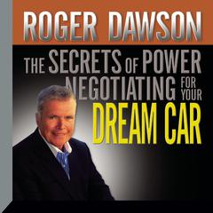 The Secrets of Power Negotiating for Your Dream Car by Roger Dawson