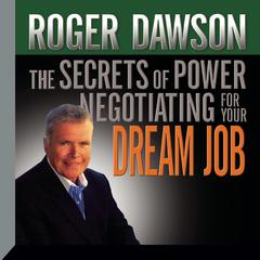 The Secrets of Power Negotiating for Your Dream Job by Roger Dawson
