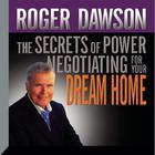 The Secrets of Power Negotiating for Your Dream Home by Roger Dawson