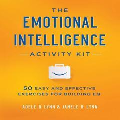 The Emotional Intelligence Activity Kit by Adele B. Lynn, Janele R. Lynn