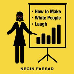 How to Make White People Laugh by Negin Farsad