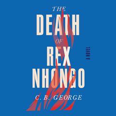 The Death of Rex Nhongo by C. B. George