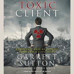 The Toxic Client by Garrett Sutton