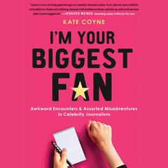 I'm Your Biggest Fan by Kate Coyne