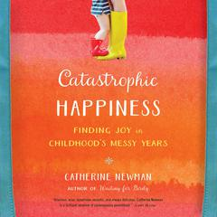 Catastrophic Happiness by Catherine Newman