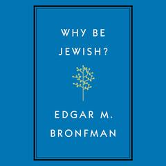 Why Be Jewish? by Edgar Bronfman