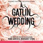A Gatlin Wedding by Kami Garcia, Margaret Stohl