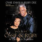 With Ossie and Ruby by Ossie Davis, Ruby Dee