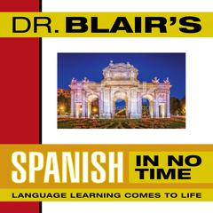 Dr. Blair's Spanish in No Time by Dr. Robert Blair