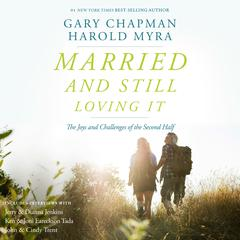 Married and Still Loving It by Dr. Gary Chapman, Harold Myra