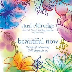 Beautiful Now by Stasi Eldredge
