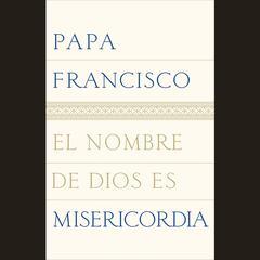 El Nombre de Dios Es Misericordia by Pope Francis