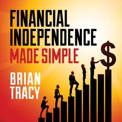 Financial Independence Made Simple by Brian Tracy
