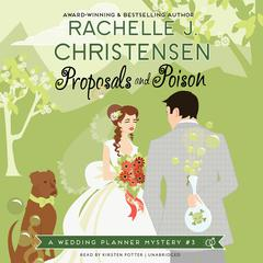 Proposals and Poison by Rachelle J. Christensen
