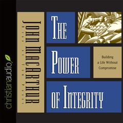 The Power of Integrity by John F. MacArthur