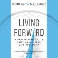 Living Forward by Michael Hyatt, Daniel Harkavy