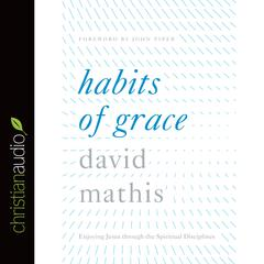 Habits of Grace by David Mathis