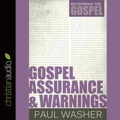 Gospel Assurance and Warnings by Paul Washer