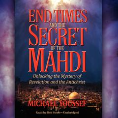 End Times and the Secret of the Mahdi by Michael Youssef