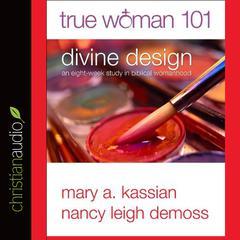 True Woman 101 by Mary Kassian, Nancy Leigh DeMoss
