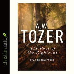 The Root of the Righteous by A. W. Tozer