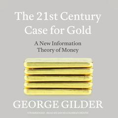 The 21st Century Case for Gold by George Gilder