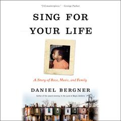 Sing for Your Life by Daniel Bergner