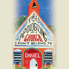 Tired of Apologizing for a Church I Don't Belong To by Lillian Daniel