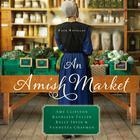 An Amish Market by Kelley Irvin, Amy Clipston, Kathleen Fuller, Vannetta Chapman, Kelly Irvin
