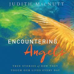 Encountering Angels by Judith MacNutt