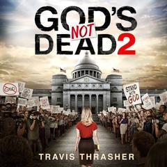 God's Not Dead 2 by Travis Thrasher