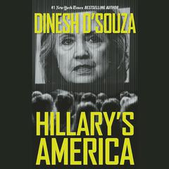 Hillary's America by Dinesh D'Souza, Dinesh D'Souza