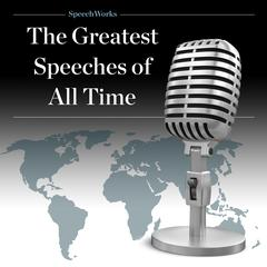 The Greatest Speeches of All Time by SpeechWorks