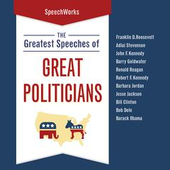 The Greatest Speeches of Great Politicians by SpeechWorks