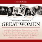 The Greatest Speeches of Great Women by SpeechWorks