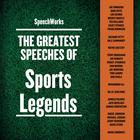 The Greatest Speeches of Sports Legends by SpeechWorks
