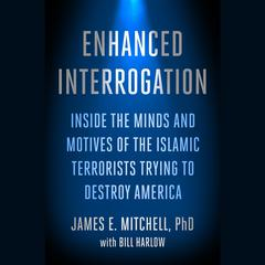 Enhanced Interrogation by James E. Mitchell, Ph.D., James E. Mitchell, Ph.D.