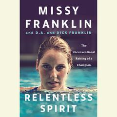 Relentless Spirit by Missy Franklin, D.A. Franklin, Dick Franklin